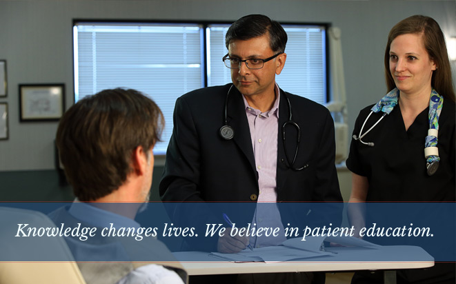 Knowledge changes lives. We believe in patient education.